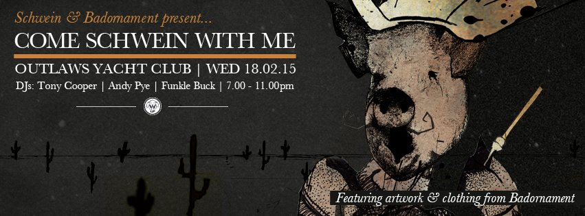 Come Schwein With Me @ Outlaws Yacht Club – 18/02/15