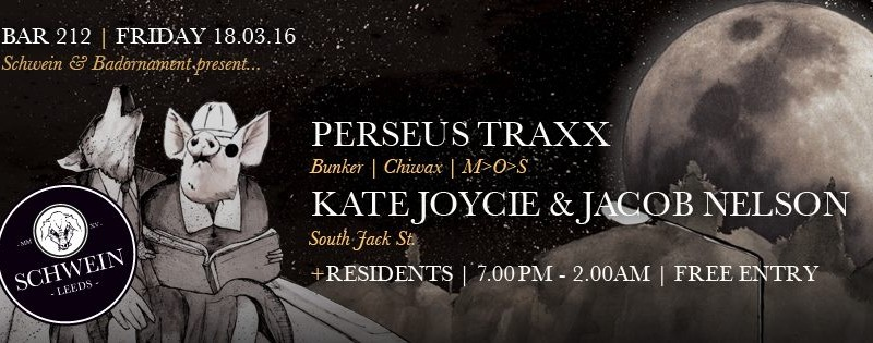 Perseus Traxx / Kate Joycie & Jacob Nelson (South Jack St.) @ 212, Leeds – 18/03/16