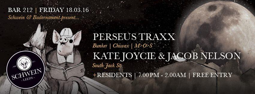 Perseus Traxx / Kate Joycie & Jacob Nelson (South Jack St.) @ 212, Leeds – 18/03/16