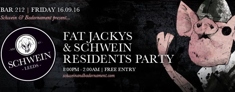 Fat Jacky's & Schwein Residents @ 212
